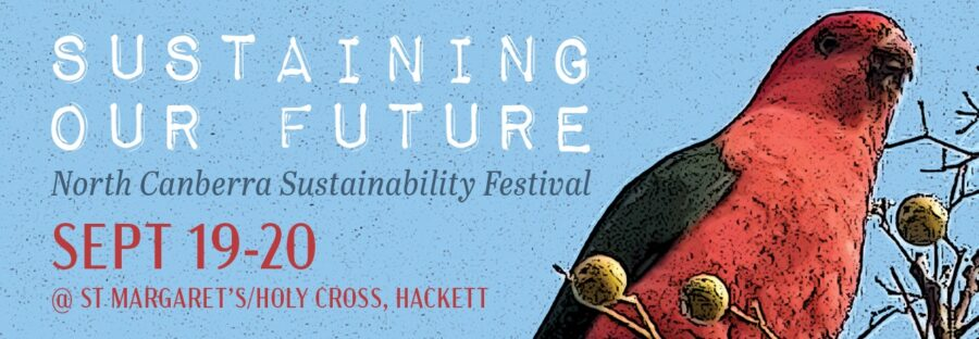 Sustaining Our Future North Canberra Sustainability Festival Sept 19-20 St Margaret's - Holy Cross